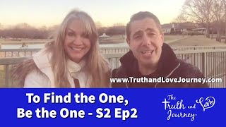 Intimacy Journey  Season 2:  Video  2 To Find the One You Have to BE THE ONE