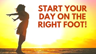Start Your Day on the Right Foot | Powerful Positive Morning Affirmations