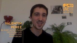 Valentin Pérez, les étapes-clés de la création d'un podcast | Les ateliers Une fois, une voix