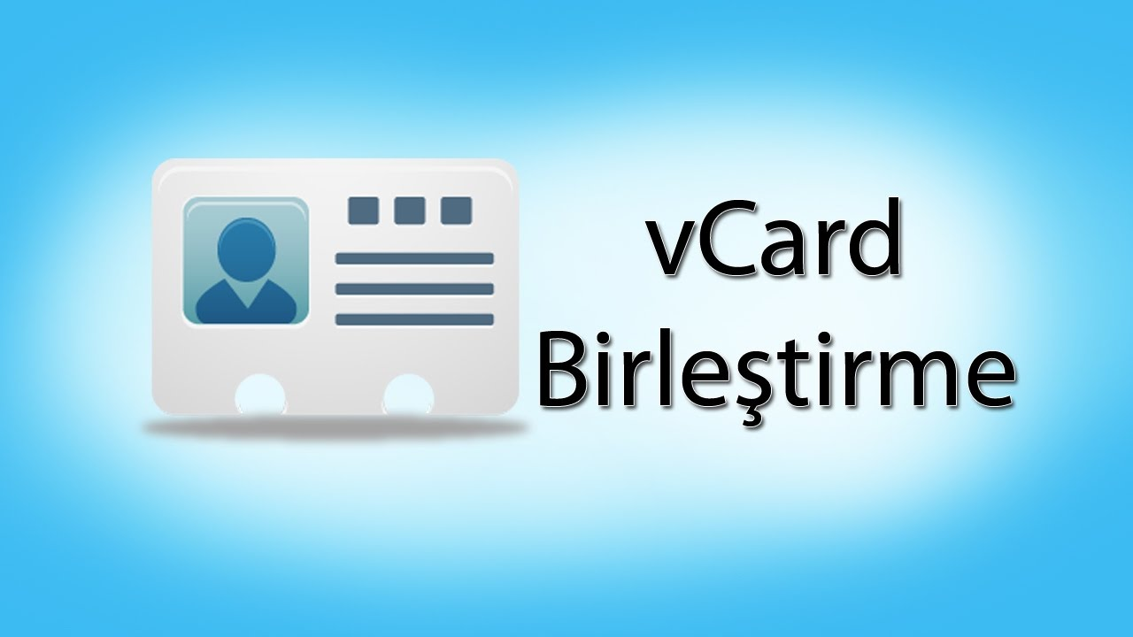 vCard Birleştirme - Tek Dosya Haline Getirme