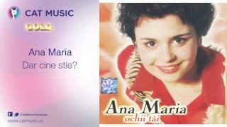 Ana Maria - Dar cine stie?