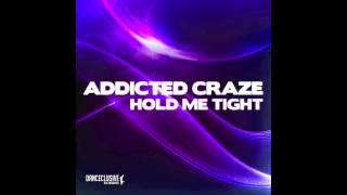 Addicted Craze - Hold me tight (Pulsedriver Remix) // DANCECLUSIVE //