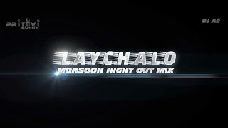 Laychalo Monsoon Night Out Mix (DJ A2 ft  Prithvi