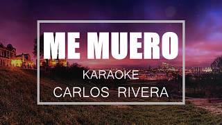 Carlos Rivera - Me muero - KARAOKE