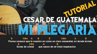 Como tocar - MI PLEGARIA - Cesar De Guatemala - Tutorial en guitarra Acustica - Facil (HD)