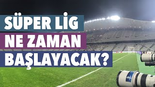 Süper Lig ne zaman başlayacak? TFF 1 Lig ne zaman başlayacak?