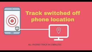 Track your Switched Off Phone Location | Find your Lost, Stolen Mobile Phone Location