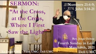 "Sermon: ""At the Cross, at the Cross, Where I First Saw the Light"" Nm 21:4-9; John 3:14-21. Rev Ochoa"