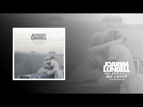 Joakim Lundell ft. Arrhult - All I Need (Acoustic version)