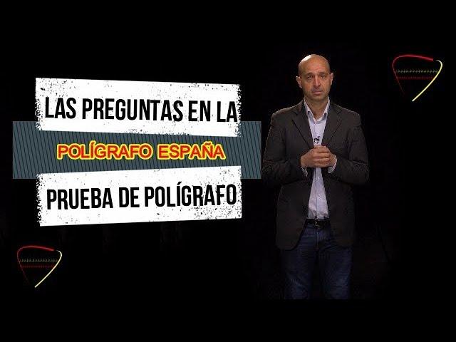 ¿Las preguntas de la prueba del polígrafo? (Cuantas, como, tipo de preguntas) - Polígrafo España