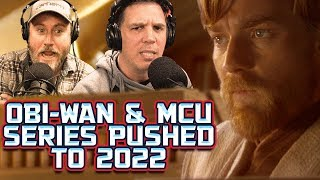 Obi Wan seires and MCU series pushed to 2022? SEN LIVE #104