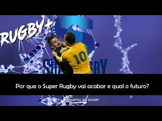 VÍDEO: Por que o Super Rugby vai acabar e qual o futuro? Debate com Josh Reeves