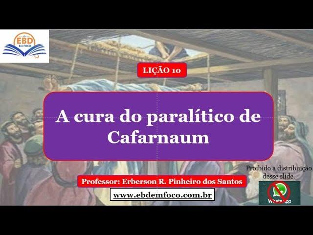 LIÇÃO 10 - A CURA DO PARALÍTICO DE CAFARNAUM