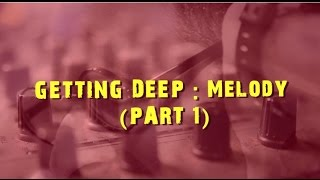 Getting Deep - Melody || Part 1 || Music Production || DJ Suketu Unplugged