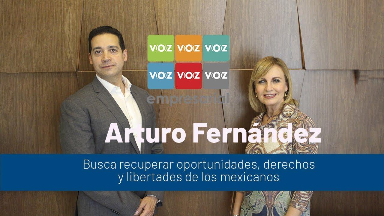 ARTURO FERNÁNDEZ| Busca recuperar oportunidades, derechos y libertades de los mexicanos