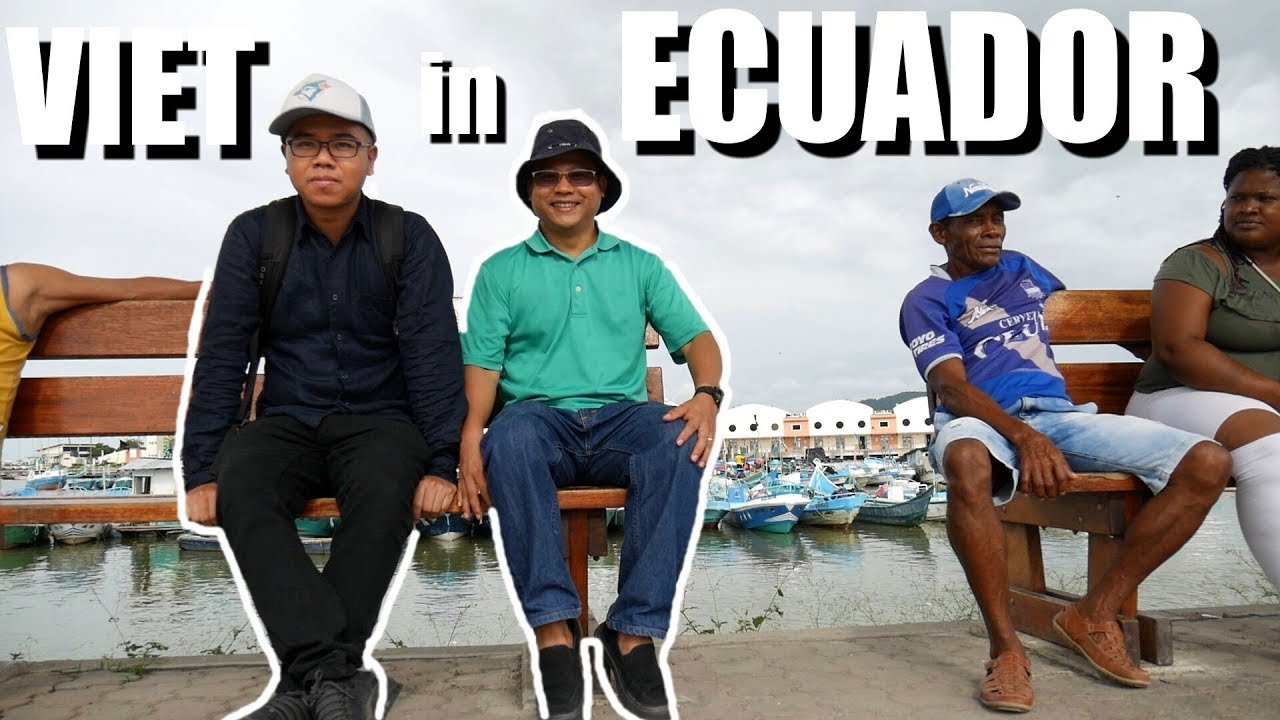 Why this Vietnamese Man Lives in Ecuador... for Life? - a ...