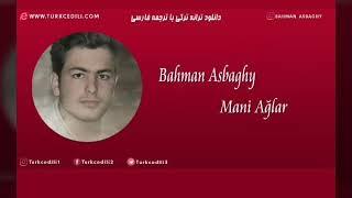 Bahman asbaghi Meni Aglar