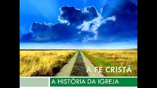 #10 Curso de crescimento - História da Igreja