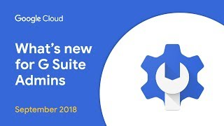 What's New for G Suite Admins? - September 2018 Edition