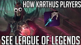 How Karthus players see League of Legends