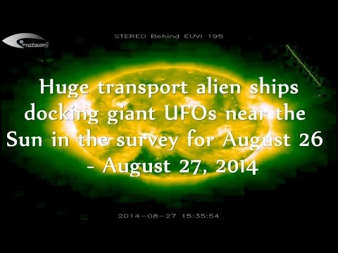 Huge transport alien ships docking giant UFOs near the Sun for August 26 - August 27, 2014