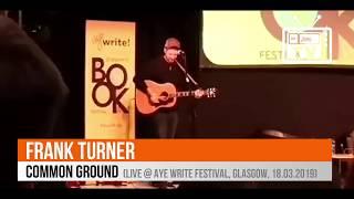 Frank Turner - Common Ground (Live @ Aye Write Festival, Glasgow, UK, 18th March 2019)