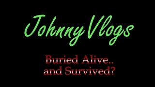JohnnyVlogs: Buried Alive and Survived?