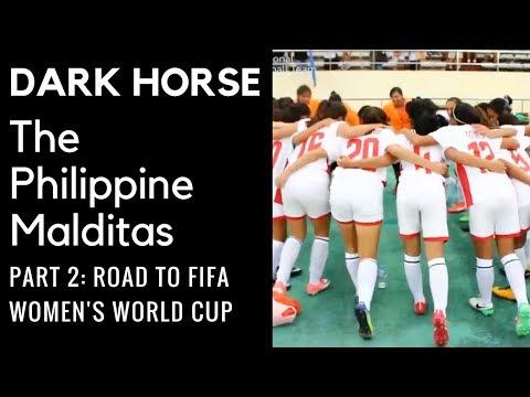DARK HORSE: The Philippine Malditas (Part 2: Road to FIFA Women's World Cup)