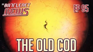 The Old Cod | Battlenet News Ep 95