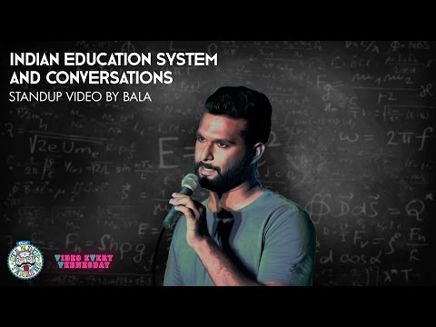 Indian Education System and Conversations- Standup comedy video by Bala