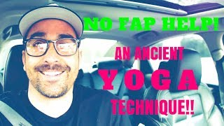NO FAP HELP!! An Ancient Yoga Technique