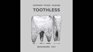 Elephant Phinix / Noaone - Toothless (Mononome Remix)