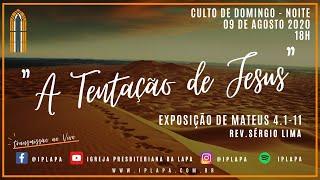 """Culto da Noite IPLapa 09/08/2020 Exposição bíblica: Mateus 4.1-11 - """"A Tentação de Jesus"""""""