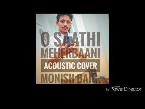 O Saathi || Meherbaani || Acoustic cover || Monish Baig
