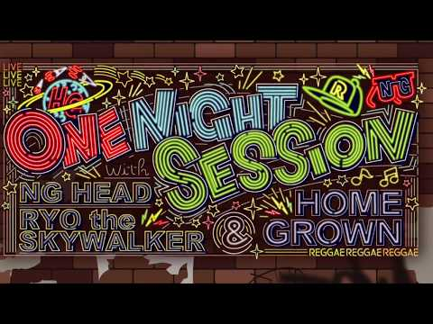ONE NIGHT SESSION with NG HEAD, RYO the SKYWALKER & HOME GROWN Trailer