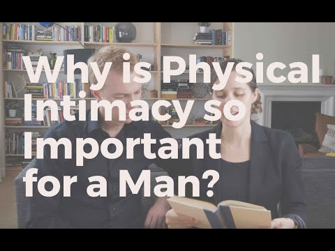 Why is Physical Intimacy so Important for a Man?