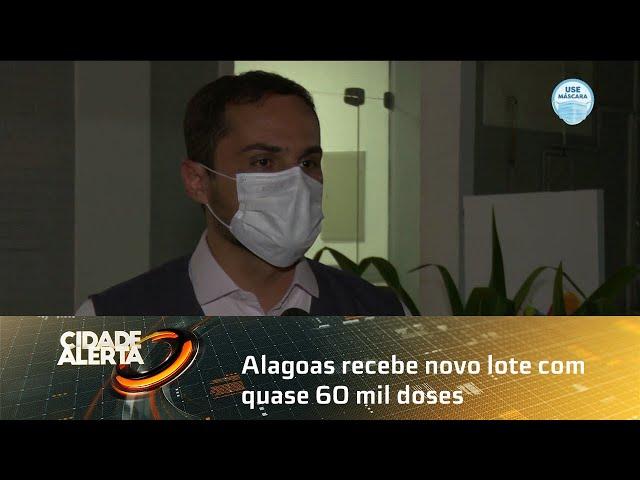 Alagoas recebe novo lote com quase 60 mil doses das vacinas Astrazeneca e Coronavac
