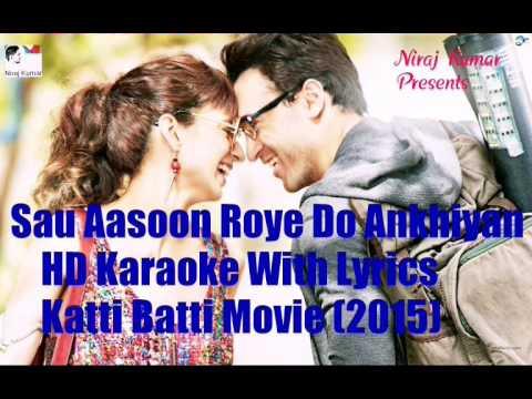 Sau Aasoon Roye Do Ankhiyan High Quality Karaoke With Lyrics From the movie Katti Batti (2015)