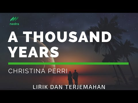 Terjemahan lirik A Thousand Years - Christina Perri