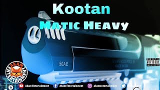 Kootan - Matic Heavy [Slice U Riddim] July 2018