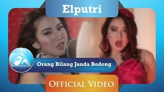 Video Elputri - Orang Bilang Janda Bodong (Official Video Clip) download MP3, 3GP, MP4, WEBM, AVI, FLV November 2017