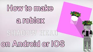 How to make a Roblox Shadow Head on IOS/Android