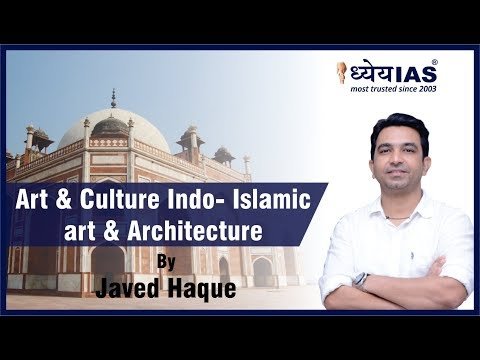 Art & Culture Indo- Islamic art & Architecture by Javed Sir Dhyeya IAS