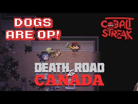 Death Road To Canada! #06 - Dogs Are OP! - Cobalt Streak