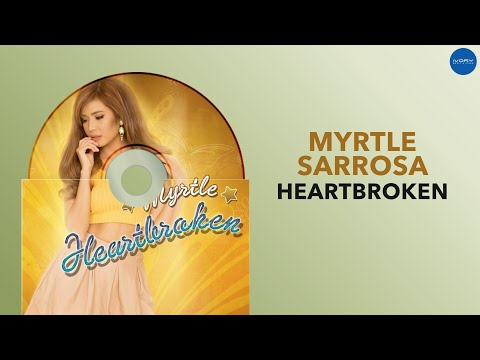 Myrtle Sarrosa  Heartbroken  Full Audio