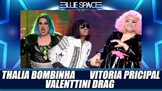 Blue Space Oficial - Thalia Bombinha Valenttini Drag e Victoria Principal - 27.04.19