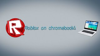How To Get Roblox On Chromebook! (FREE)