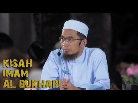 Kisah Imam Al Bukhari Perawi Hadits   Ustadz Adi Hidayat Lc MA