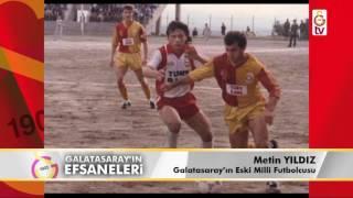 Galatasaray'ın Efsaneleri | Eski Milli Futbolcu - Metin Yıldız