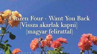 Citizen Four Want You Back Vissza Akarlak Kapni Magyar Felirattal